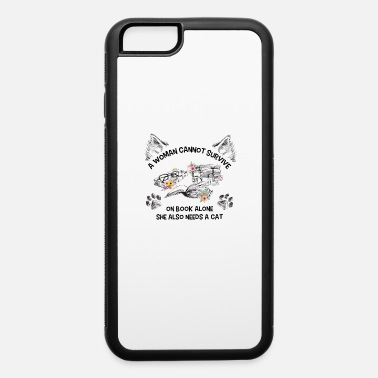 Woman A Woman Cannot Survive On Book Alone She Also Needs A Cat - iPhone 6 Case
