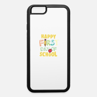 First Day Of School Happy First Day Of School - iPhone 6 Case