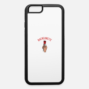 Bachelorette bachelorette - iPhone 6 Case