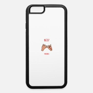 Friends best friends - iPhone 6 Case