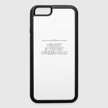 Quality Is The Best Business Plan - Work - TB - iPhone 6/6s Rubber Case