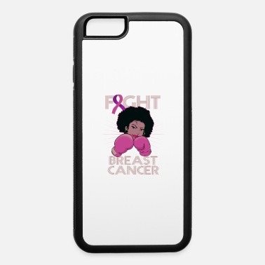 Breast Cancer Awareness Fight For Your Life - Breast Cancer Awareness Mont - iPhone 6 Case