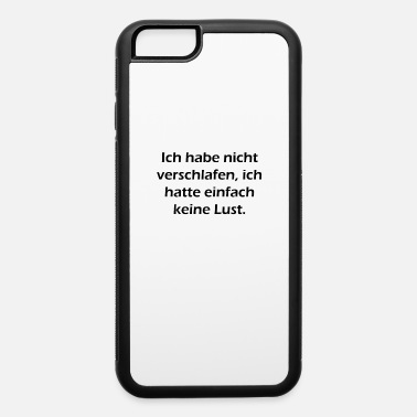 Oversleep I didnt oversleep, i just didnt have pleasure - iPhone 6 Case