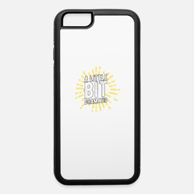 Collections Ipad A Little Bit Dramatic Tshirt Jokes Puns Theater - iPhone 6/6s Rubber Case