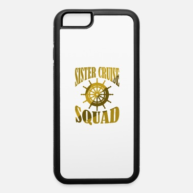 Sister Cruise Birthday Cruise For Sisters Birthday Family Squad - iPhone 6 Case