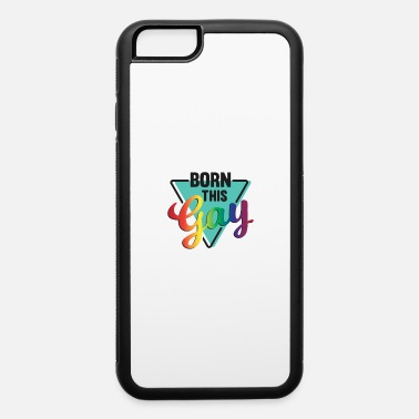Gay Lifestyle born this gay - iPhone 6 Case