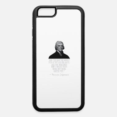 Thomas Jefferson Quote Thomas Jefferson - Iconic People Quote - Funny Quo - iPhone 6 Case