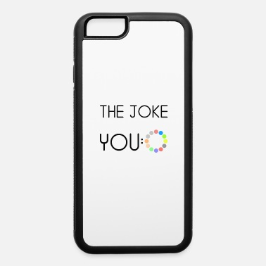 Joke The joke - iPhone 6 Case