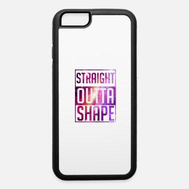 Shape Straight Outta Shape But I'm Trying! - iPhone 6 Case