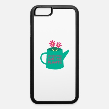 Wet Sometimes I Wet My Plants graphic | Gardening tee - iPhone 6 Case