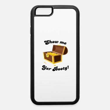 Pirate Party Show me yer booty! - iPhone 6 Case