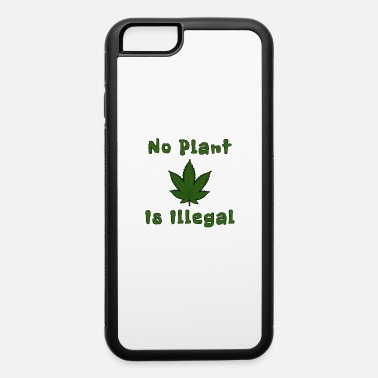 Illegal No Plant Is Illegal - iPhone 6 Case