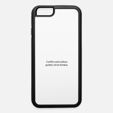 Conflict Conflict and callous politics drive famine. - iPhone 6 Case