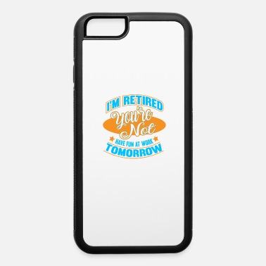 Office Retiree Job Hobby freedom colleagues Gift - iPhone 6 Case