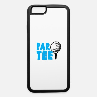 Ranch LETS PAR TEE Golfer Golf Golf Swing Party Humor - iPhone 6 Case