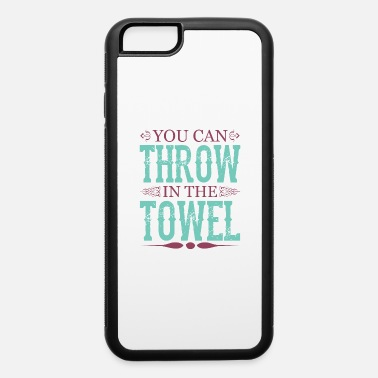 Towel You can throw in the towel - iPhone 6 Case