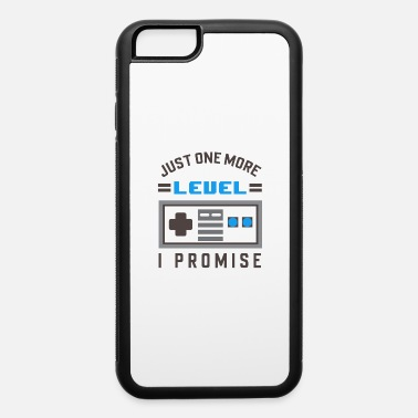 Aged Just one more Level - I promise - iPhone 6 Case