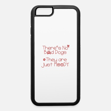 Bad Look There´s no Bad Dogs They are just Moody - iPhone 6 Case