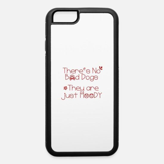 Dog Owner iPhone Cases - There´s no Bad Dogs They are just Moody - iPhone 6 Case white/black