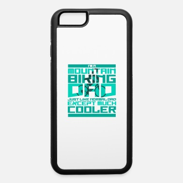 Trend MountainBikingDadJustLikeNormalDadExceptMuchCooler - iPhone 6 Case
