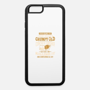 Concrete Worker Concrete Worker Gift Grumoy Old Conrete Finisher - iPhone 6 Case