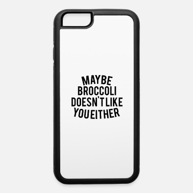 Money maybe broccoli dosen t like you either 01 - iPhone 6 Case