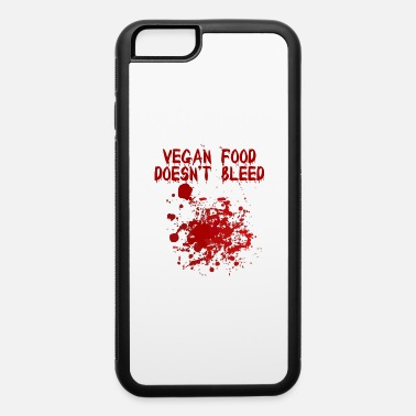Plant Based Vegan Food Doesn't Bleed - iPhone 6 Case