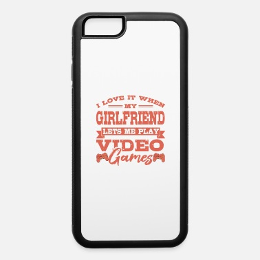 Student Gaming Girlfriend Let Me Play Gift For Video Game - iPhone 6 Case