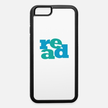 Read READ! Reading educates! - iPhone 6 Case