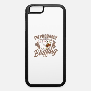 Bluffing Probably Bluffing Poker Gifts For Poker Players - iPhone 6 Case