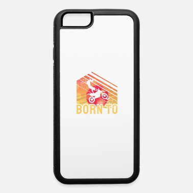 Dirt Bike Motorbike Motocross Motorcycle Dirtbike Quote Gift - iPhone 6 Case