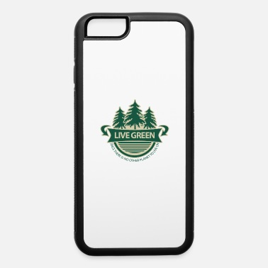 Planetcontest Live Green There Is No Other Planet Trees Nature - iPhone 6 Case