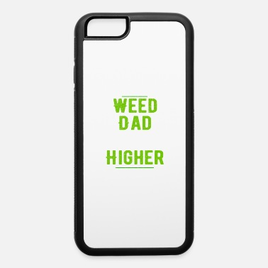 Stoned 420 Weed Dad Like a Normal Dad Only Higher - iPhone 6 Case