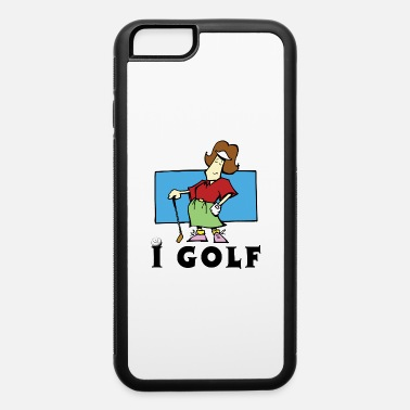 Funny Golf GOLF FUNNY GOLF WOMENS I GOLF - iPhone 6 Case