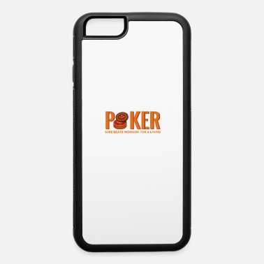 Poker Poker Sure Beats Working for a Living - iPhone 6 Case