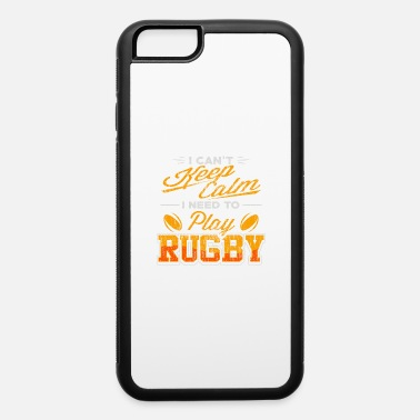 Calm I Can'T Keep Calm Need To Play Rugby Player - iPhone 6 Case