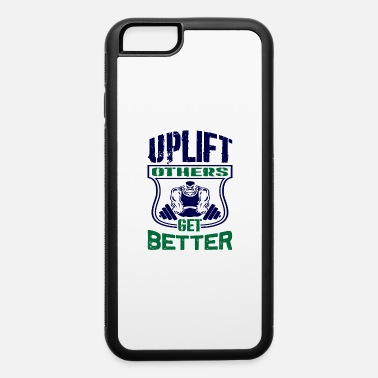 Workout Uplift others get better - iPhone 6 Case