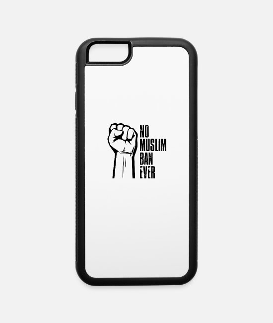 Prohibition iPhone Cases - No Muslim Ban Ever - iPhone 6 Case white/black