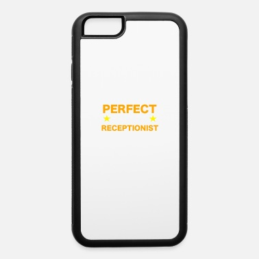 Receptionist Receptionist - iPhone 6 Case