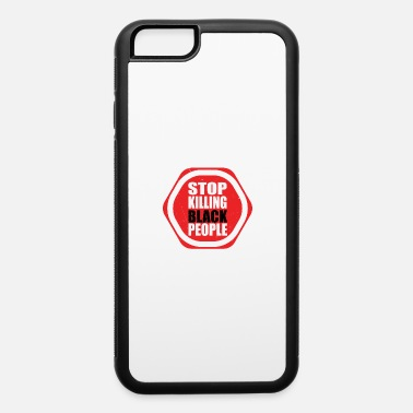 Black People Funny Stop Killing Black People - iPhone 6 Case