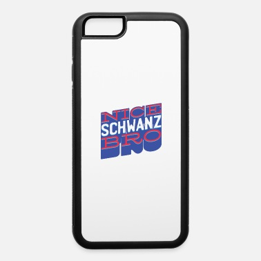 Young Nice Schwanz bro - iPhone 6 Case