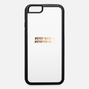 Stop Racism Message Stop Racism Stop Violence - Black Lives Matter - iPhone 6 Case