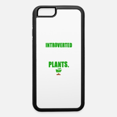 Phytology Introverted But Willing To Discuss Plants - Botani - iPhone 6 Case