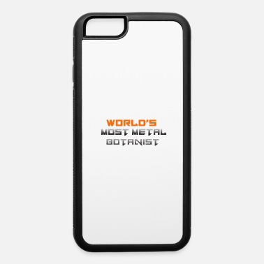 Biology World's Most Metal Botanist - Botany Gift - iPhone 6 Case
