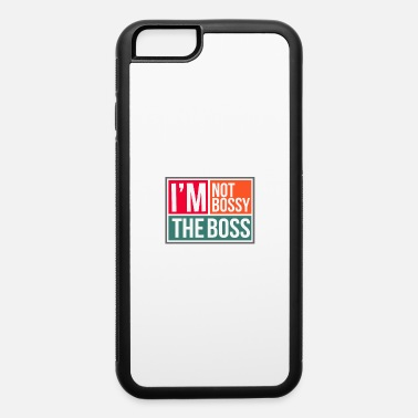 Bossy I'm Not Bossy The Boss - Bossy - iPhone 6 Case