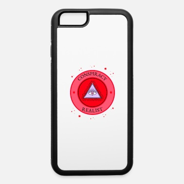 Conspiracies conspiracy realist for conspiracy theorists free t - iPhone 6 Case