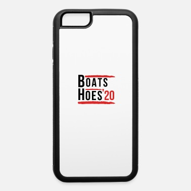 Boats And Hoes Boats And Hoes 2020 Election - iPhone 6 Case