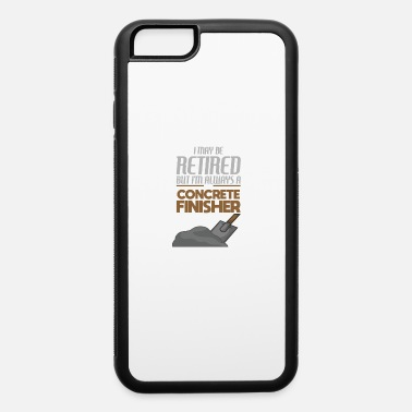 Concrete Worker Retired Concrete Finisher Construction Worker Gift - iPhone 6 Case