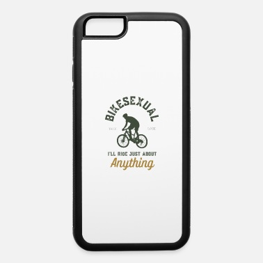 Bikesexual I'll Riide Just About Anything - iPhone 6 Case