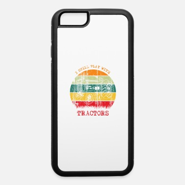 Pull Vintage Farm Farmer Gift I Still Play With Tractor - iPhone 6 Case